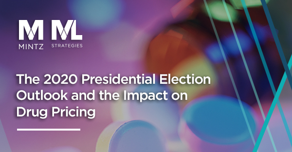 The 2020 Presidential Election Outlook and the Impact on Drug Pricing